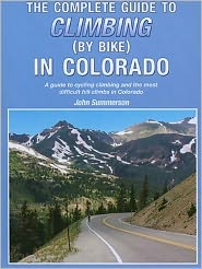 The Complete Guide to Climbing (by Bike) in Colorado: A Guide to Cycling Climbing and the Most Difficult Hill Climbs in Colorado