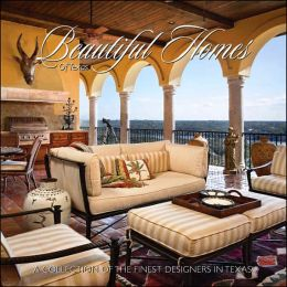 Beautiful Homes of Texas: A Collection of the Finest Designers in Texas