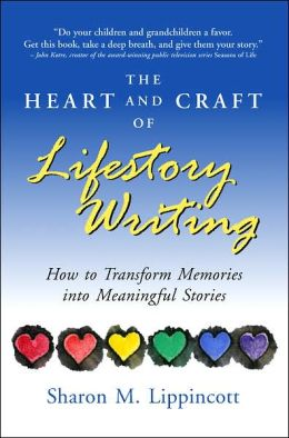 Heart and Craft of Lifestory Writing: How to Transform Memories into Meaningful Stories