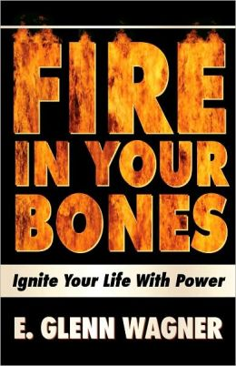 Fire in Your Bones: Ignite Your Life with Power