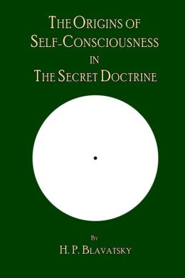 The Origins of Self-Consciousness in the Secret Doctrine by HP Blavatsky