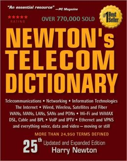 Newton's Telecom Dictionary, 25th Edition: Telecommunications, Networking, Information Technologies, The Internet, Wired, Wireless, Satellites and Fiber