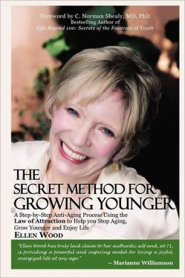 The Secret Method for Growing Younger: A Step-By-Step Anti-Aging Process Using the Law of Attraction to Help You Stop Aging, Grow Younger, and Enjoy L