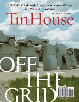 Tin House: Spring Issue 2008: Off the Grid