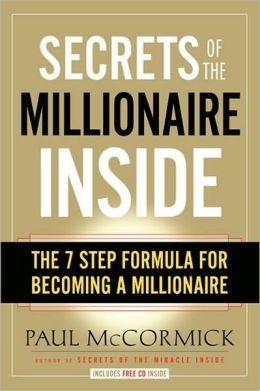 Secrets of the Millionaire Inside: The 7 Step Formula for Becoming a Millionaire