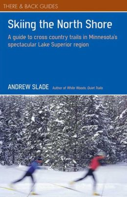 Skiing the North Shore: A Guide to Cross Country Trails in Minnesota's Spectacular Lake Superior Region