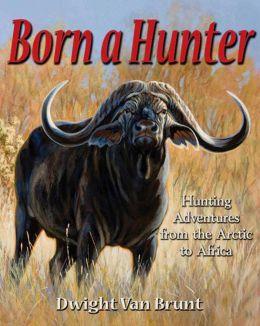 Born a Hunter: Thirty Hunting Adventures Around the World