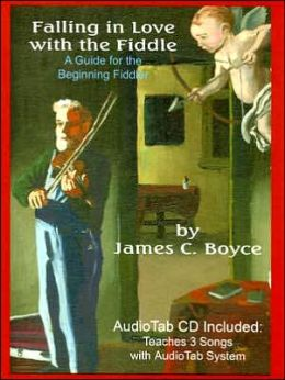 Falling in Love with the Fiddle: A Guide for the Beginning Fiddler