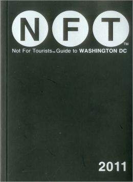 Not For Tourists (NFT) Guide to Washington D.C. 2011