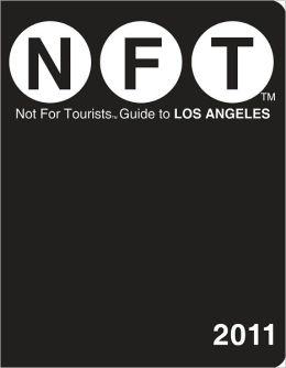 Not For Tourists (NFT) Guide to Los Angeles 2011