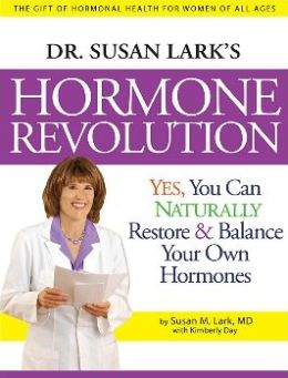 Dr. Susan Lark's Hormone Revolution: Yes, You Can Naturally Restore & Balance Your Own Hormones