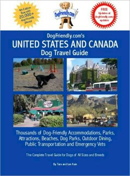 DogFriendly.com's United States and Canada Dog Travel Guide : Thousands of Dog-Friendly Accommodations, Parks, Attractions, Beaches, Dog Parks, Outdoor Dining, Public Transportation and Emergency Vets