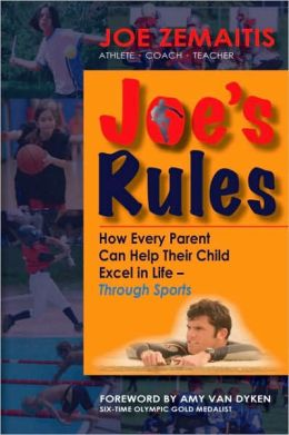 Joe's Rules: How Every Parent Can Help Their Child Excel in Life Through Sports