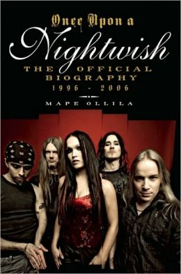 Once upon a Nightwish: The Official Biography 1996-2006 Mape Ollila and Olga Pohjola