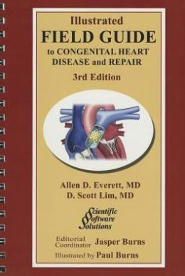 Illustrated Field Guide to Congenital Heart Disease and Repair - Folio - Third Edition
