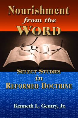 Nourishment from the Word: Select Studies in Reformed Doctrine