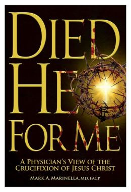 Died He for Me: A Physician's View of the Crucifixion of Jesus Christ