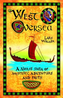 West Oversea: A Norse Saga of Mystery, Adventure and Faith