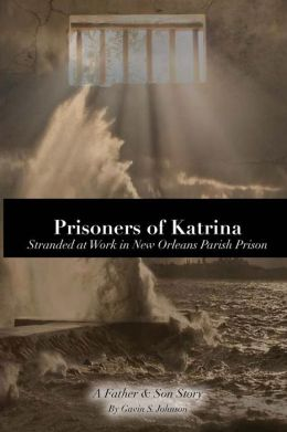 Prisoners of Katrina: Stranded at Work in New Orleans Parish Prison