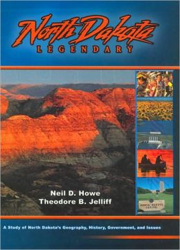 North Dakota Legendary: A Study of North Dakota's Geography, History, Government, and Issues