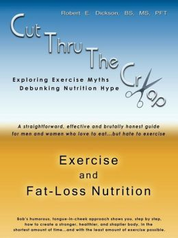 Cut Thru the Crap of Exercise and Fat-Loss Nutrition