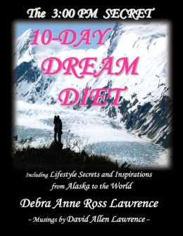 The 3:00 PM Secret 10 Day Dream Diet: Lifestyle Secrets and Inspirations from Alaska to the World