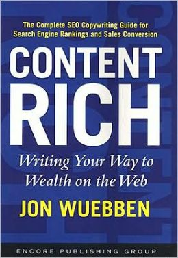 Content Rich: Writing Your Way to Wealth on the Web: The Complete SEO Copywriting Guide for Search Engine Rankings and Sales Conversion