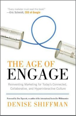 The Age of Engage: Reinventing Marketing for Today's Connected, Collaborative, and Hyperinteractive Culture