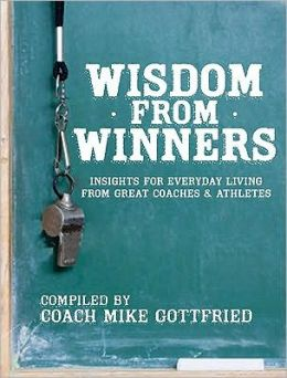 Wisdom from Winners: Insights for Everyday Living from Great Coaches and Athletes