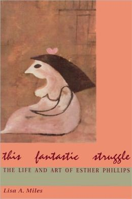 This Fantastic Struggle: The Life and Art of Esther Phillips