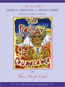 The Fairy and the Chupacabra and Those Marfa Lights: A West Texas Fable