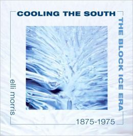 Cooling the South: The Block Ice Era, 1875-1975