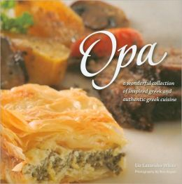 Opa: A Wonderful Collection of Inspired Greek and Authentic Greek Cuisine