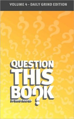 Question This Book - Volume 4 (Daily Grind Edition)