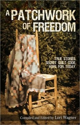 A Patchwork of Freedom: True Stories. Secret Quilt Code. Hope for Today.