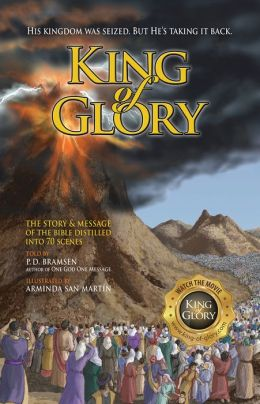 King of Glory: The Story & Message of the Bible Distilled into 70 Scenes