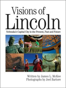 Visions of Lincoln: Nebraska's Capital City in the Present, Past and Future