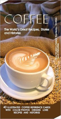 Coffee: The World's Great Recipes, Stories and Histories