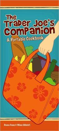 Trader Joe's Companion: A Portable Cookbook