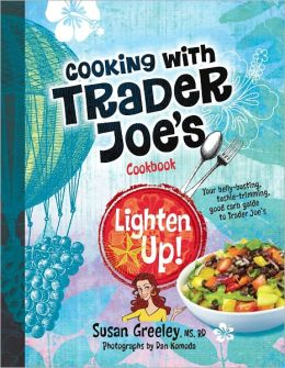 Cooking with Trader Joe's Cookbook: Lighten Up!