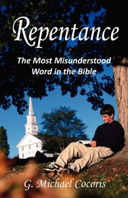 Repentance: The Most Misunderstood Word in the Bible