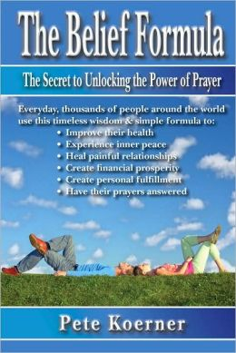 The Belief Formula: The Secret to Unlocking the Power of Prayer
