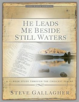 He Leads Me Beside Still Waters: A 12week Study Through the Choicest Psalms
