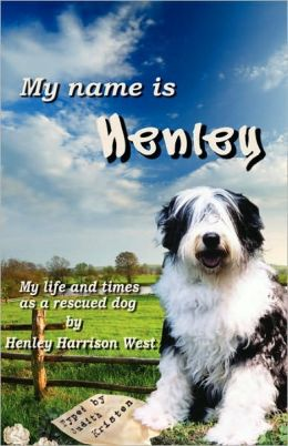 My Name is Henley: My Life and Times as a Rescued Dog