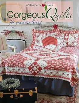 WillowBerry Lane Georgeous Quilts for Gracious Living