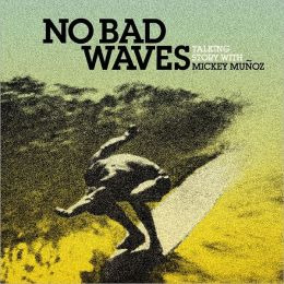 No Bad Waves: Talking Story with Mickey Munoz