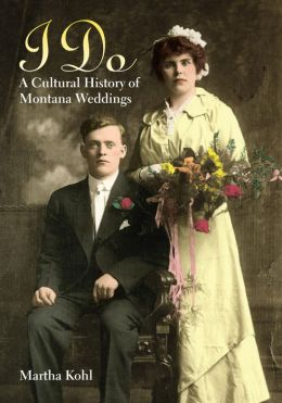 I Do: A Cultural History of Montana Weddings