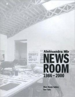 Aleksandra Mir: Newsroom 1986-2000