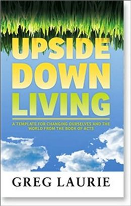 Upside Down Living: A Template for Changing Ourselves and the World from the Book of Acts