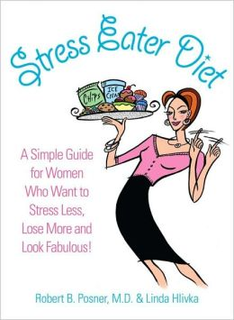 Stress Eater Diet: A Simple Guide for Women Who Want to Stress Less, Lose More and Look Fabulous!